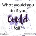 What would you do if you could fail?