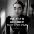 Will I Ever Be Good Enough? 5 Ways to Tell You're Improving