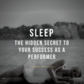 Sleep – The Hidden Secret To Your Success As A Performer