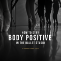 How To Stay Body Positive In The Ballet Studio