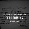 Are your beliefs keeping you from performing at your peak?