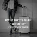 Moving away to pursue your career? 5 tips for a smooth transition