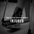 How to stay positive whilst injured