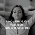 How to improve your performance with your eyes closed